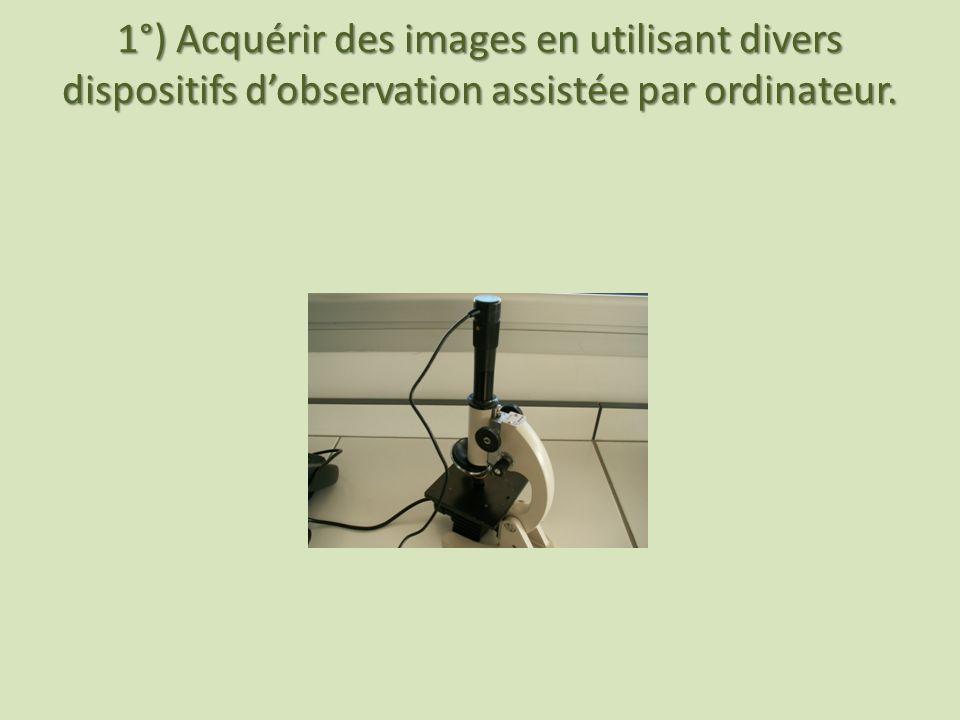 1°) Acquérir des images en utilisant divers dispositifs dobservation assistée par ordinateur.