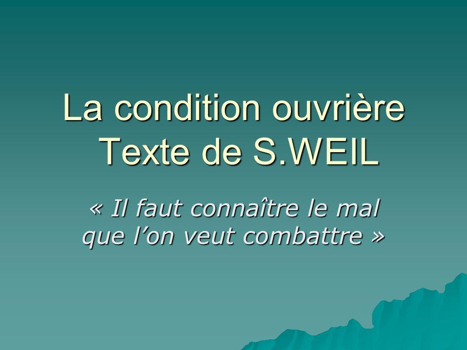 La condition ouvrière Texte de S.WEIL « Il faut connaître le mal que lon veut combattre »