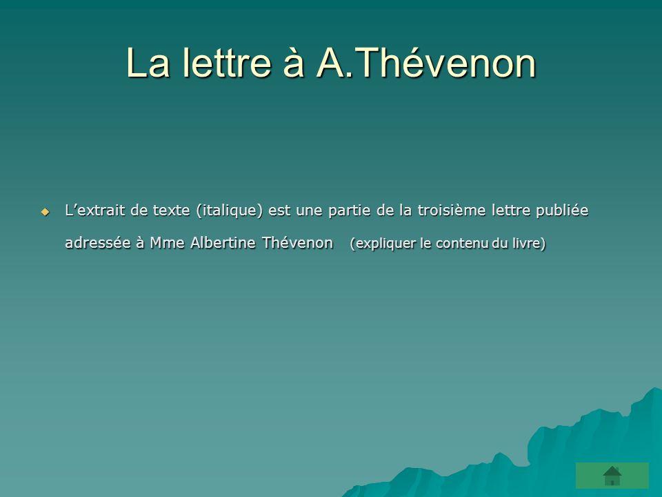 La lettre à A.Thévenon Lextrait de texte (italique) est une partie de la troisième lettre publiée adressée à Mme Albertine Thévenon (expliquer le contenu du livre) Lextrait de texte (italique) est une partie de la troisième lettre publiée adressée à Mme Albertine Thévenon (expliquer le contenu du livre)