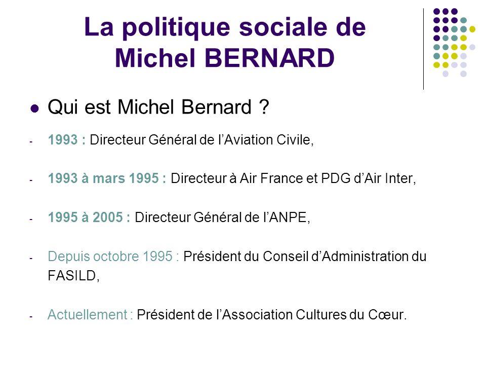 La politique sociale de Michel BERNARD Qui est Michel Bernard ? - 1993 : Directeur Général de lAviation Civile, - 1993 à mars 1995 : Directeur à Air F