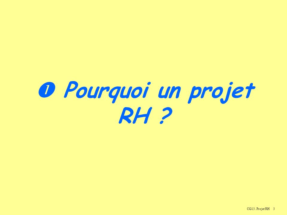 14 Le projet RH CG13. Projet RH