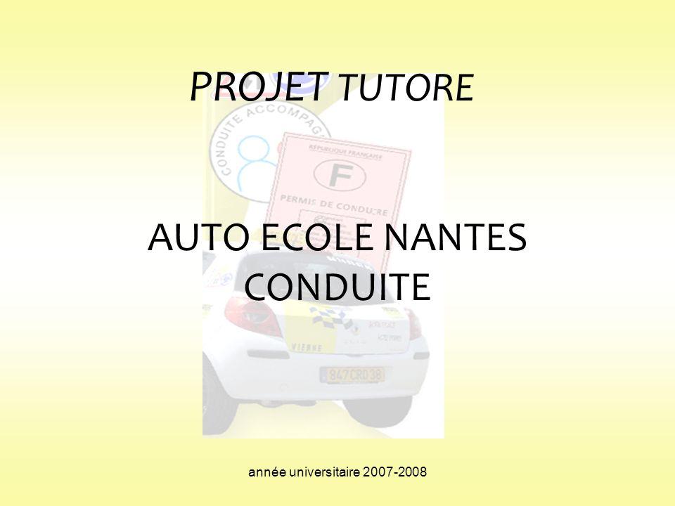 année universitaire 2007-2008 PROJET TUTORE AUTO ECOLE NANTES CONDUITE