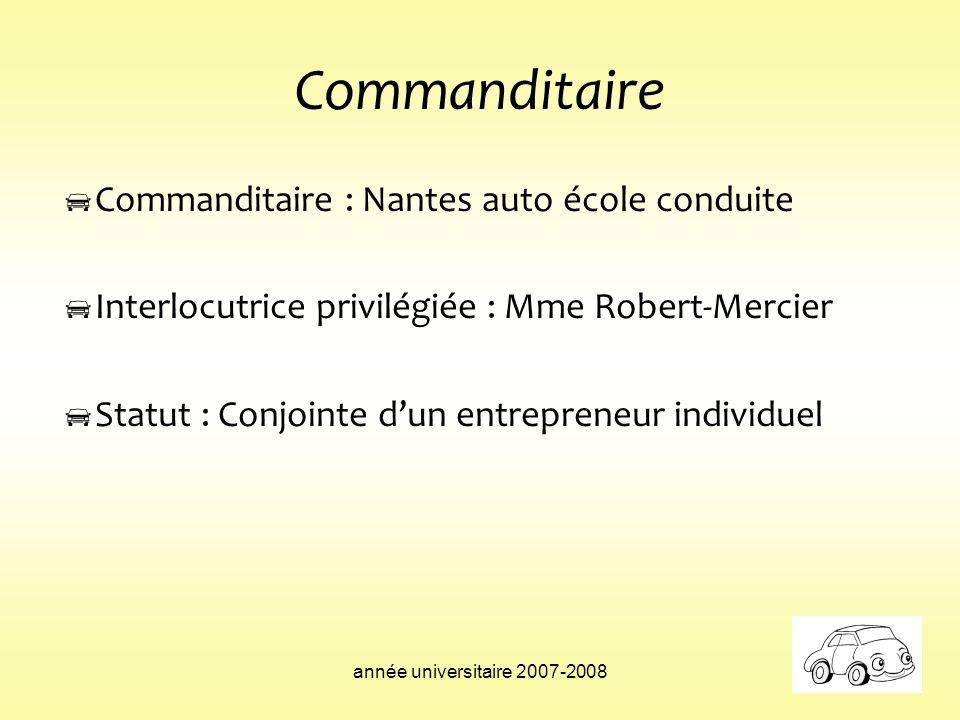 année universitaire 2007-2008 Commanditaire Commanditaire : Nantes auto école conduite Interlocutrice privilégiée : Mme Robert-Mercier Statut : Conjoi