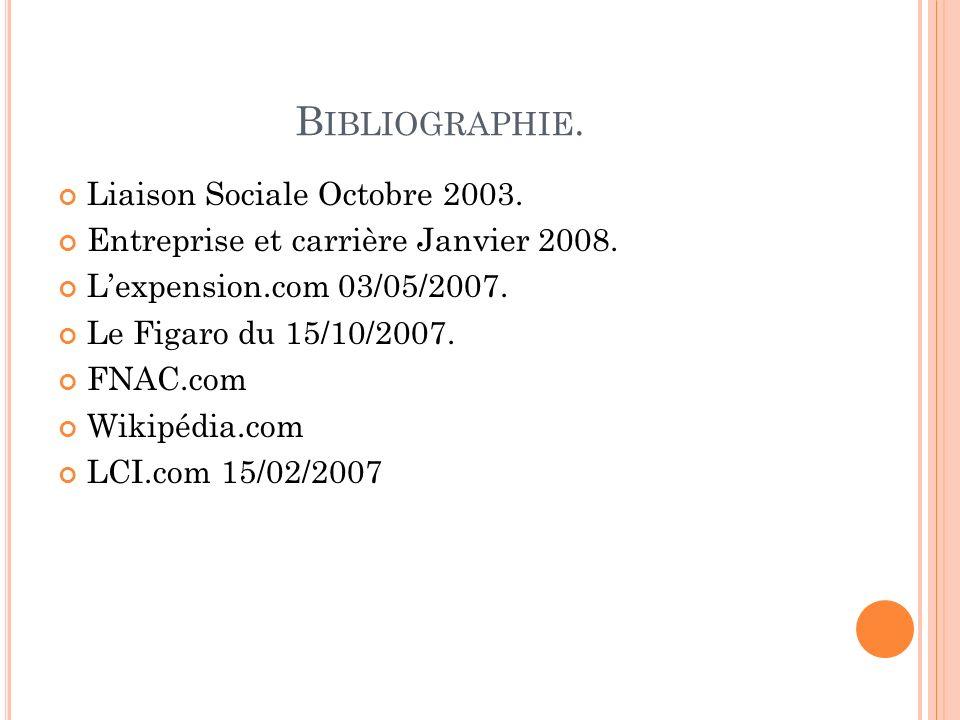 B IBLIOGRAPHIE. Liaison Sociale Octobre 2003. Entreprise et carrière Janvier 2008.