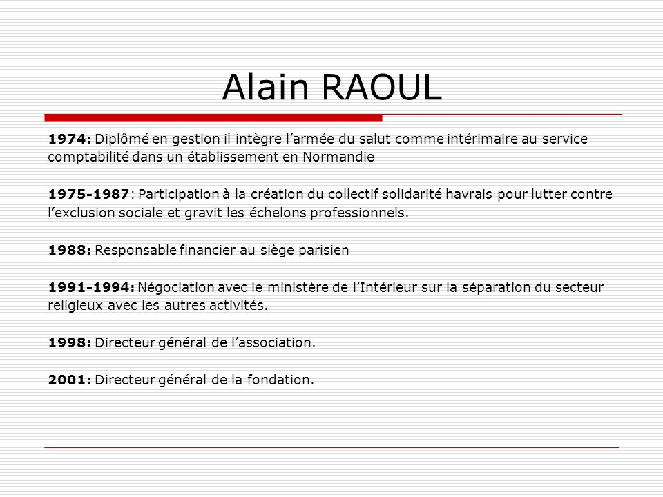 Alain RAOUL 1974: Diplômé en gestion il intègre larmée du salut comme intérimaire au service comptabilité dans un établissement en Normandie 1975-1987