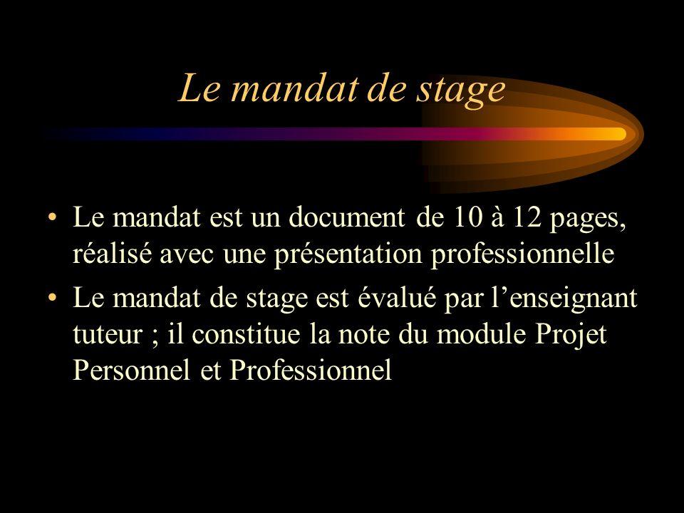 Le mandat de stage Le mandat est un document de 10 à 12 pages, réalisé avec une présentation professionnelle Le mandat de stage est évalué par lenseig