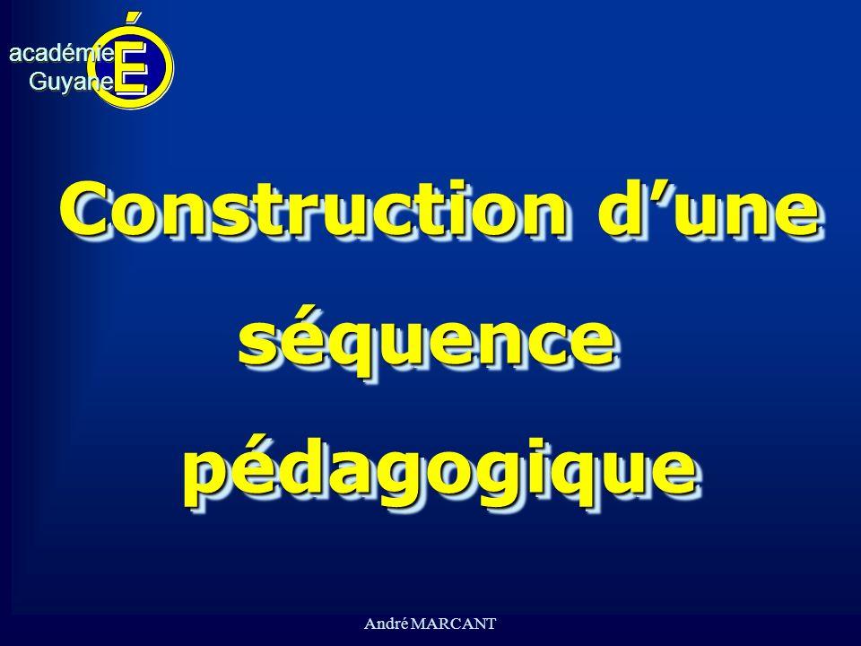 cv académieGuyaneacadémieGuyane André MARCANT Construction dune séquencepédagogique séquencepédagogique