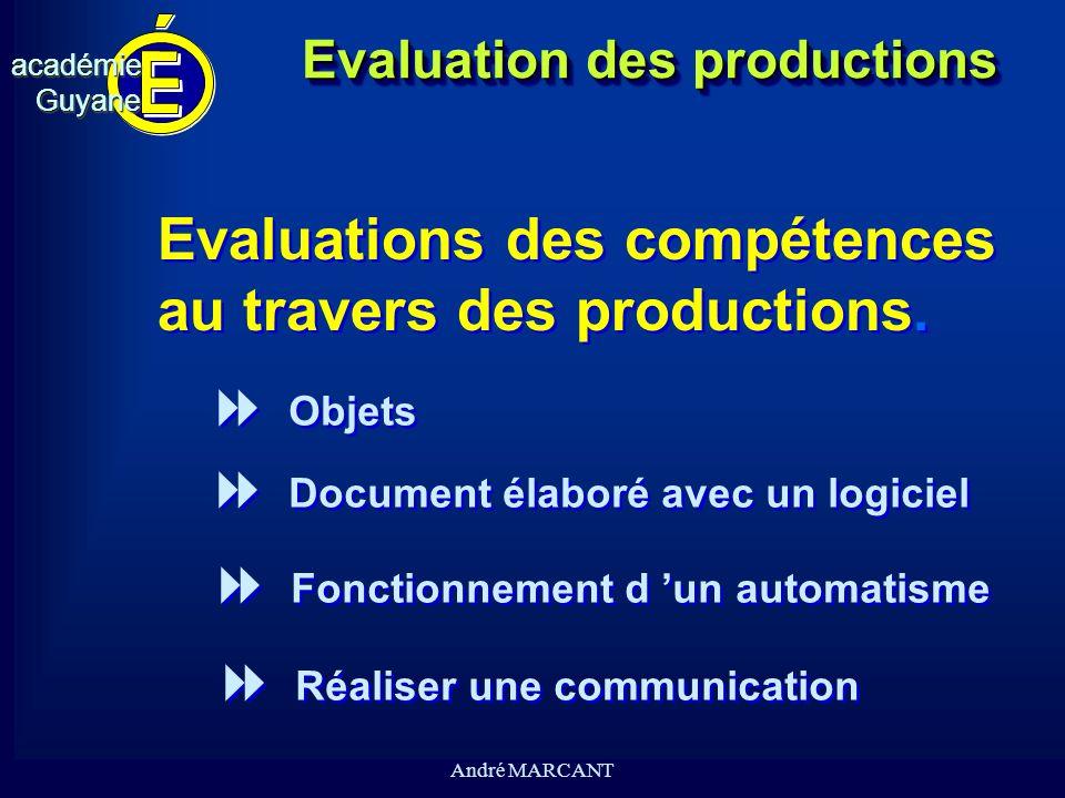 cv académieGuyaneacadémieGuyane André MARCANT Evaluation des productions Evaluations des compétences au travers des productions. Evaluations des compé