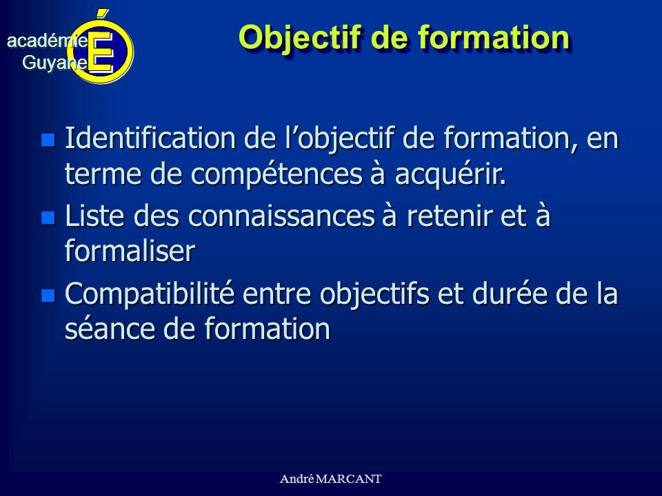 cv académieGuyaneacadémieGuyane André MARCANT Objectif de formation n Identification de lobjectif de formation, en terme de compétences à acquérir. n