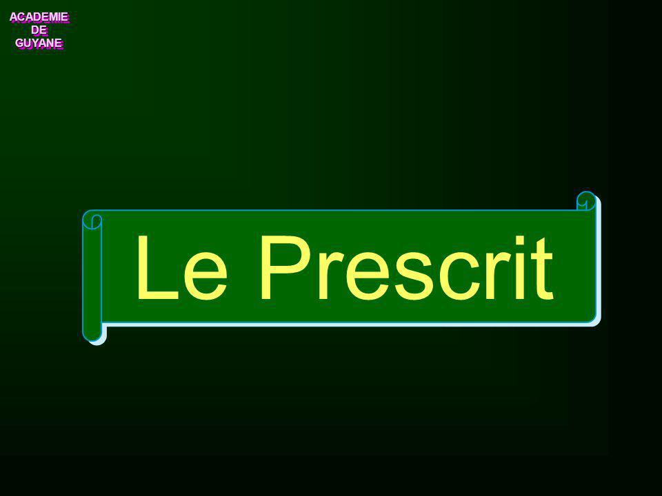 ACADEMIE DE GUYANE ACADEMIE Le Prescrit