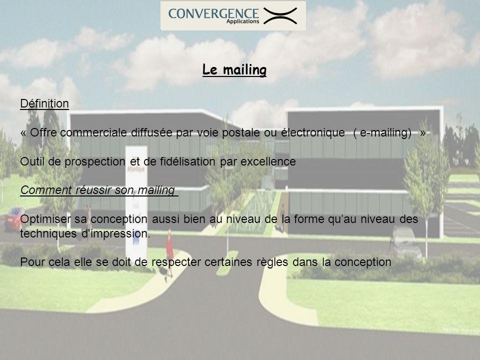 Le mailing Définition « Offre commerciale diffusée par voie postale ou électronique ( e-mailing) » Outil de prospection et de fidélisation par excelle