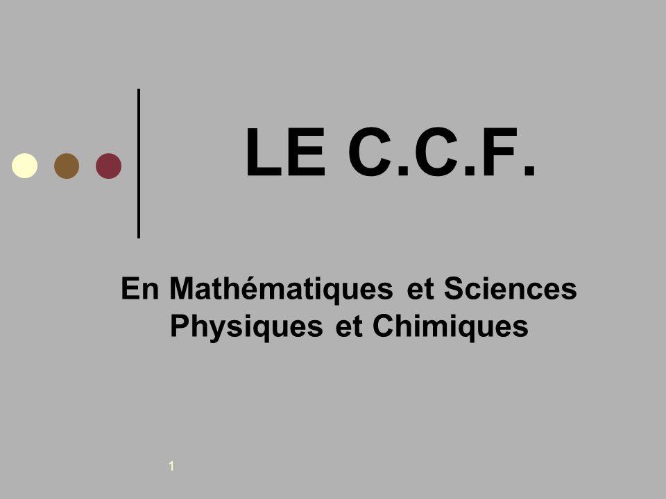 1 LE C.C.F. En Mathématiques et Sciences Physiques et Chimiques