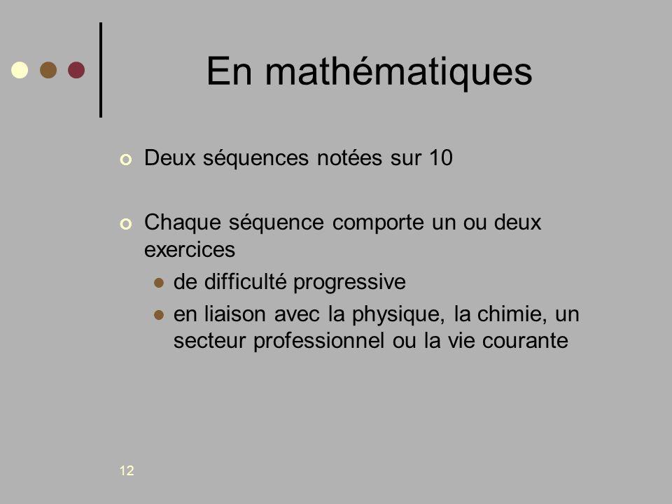 12 En mathématiques Deux séquences notées sur 10 Chaque séquence comporte un ou deux exercices de difficulté progressive en liaison avec la physique,