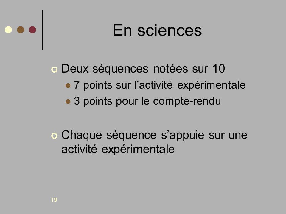 19 En sciences Deux séquences notées sur 10 7 points sur lactivité expérimentale 3 points pour le compte-rendu Chaque séquence sappuie sur une activit