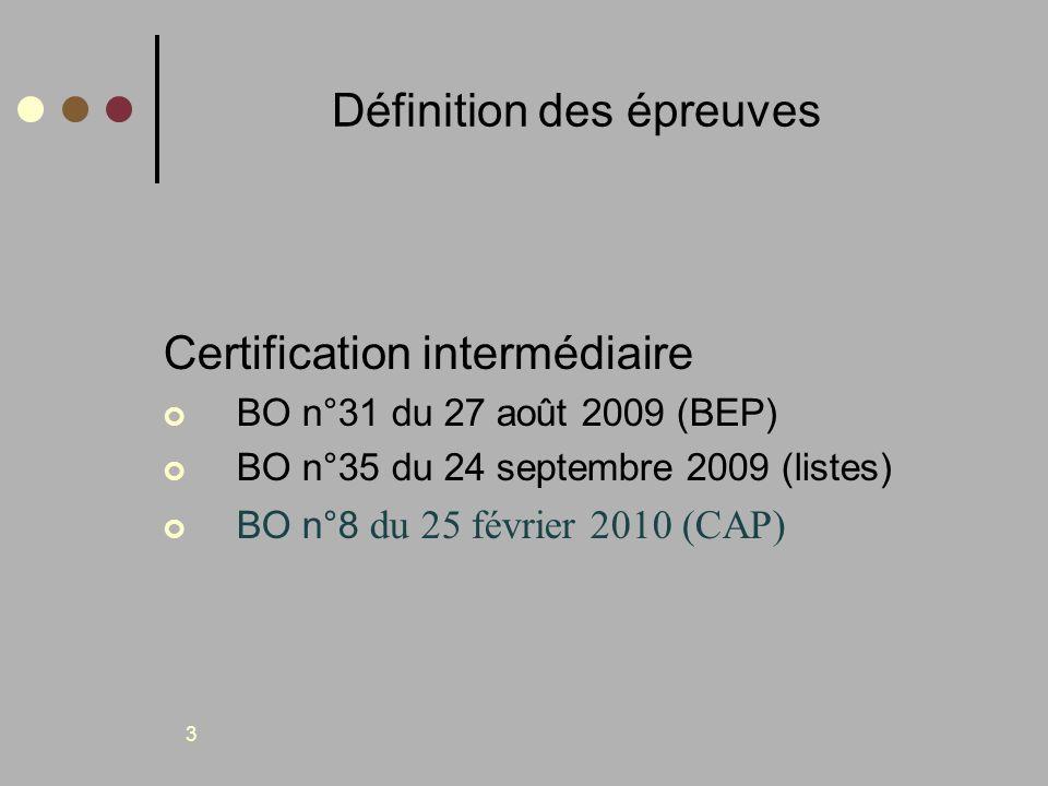3 Définition des épreuves Certification intermédiaire BO n°31 du 27 août 2009 (BEP) BO n°35 du 24 septembre 2009 (listes) BO n°8 du 25 février 2010 (C