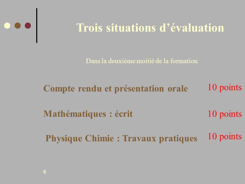 6 Trois situations dévaluation Dans la deuxième moitié de la formation Compte rendu et présentation orale 10 points Mathématiques : écrit10 points Phy