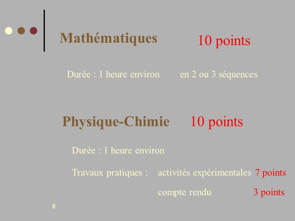 8 Mathématiques 10 points Durée : 1 heure environen 2 ou 3 séquences Physique-Chimie10 points Durée : 1 heure environ Travaux pratiques :activités exp