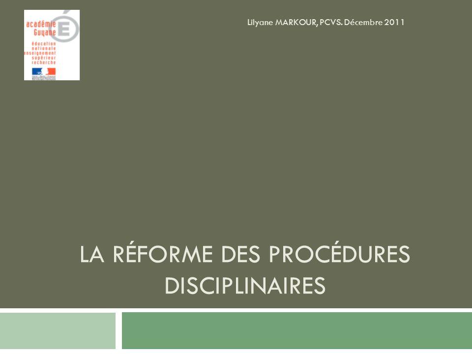 LA RÉFORME DES PROCÉDURES DISCIPLINAIRES Lilyane MARKOUR, PCVS. Décembre 2011