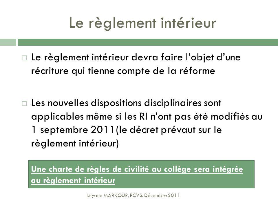 Le règlement intérieur Lilyane MARKOUR, PCVS. Décembre 2011 Le règlement intérieur devra faire lobjet dune récriture qui tienne compte de la réforme L