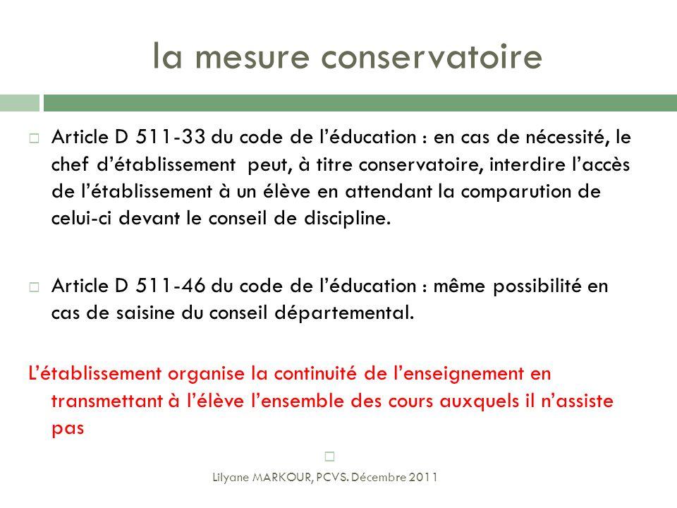 la mesure conservatoire Article D 511-33 du code de léducation : en cas de nécessité, le chef détablissement peut, à titre conservatoire, interdire la