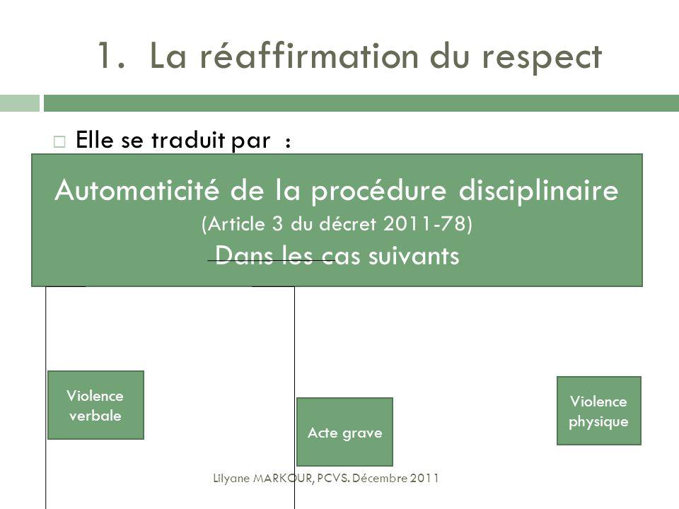 1.La réaffirmation du respect Elle se traduit par : Lilyane MARKOUR, PCVS. Décembre 2011 Automaticité de la procédure disciplinaire (Article 3 du décr