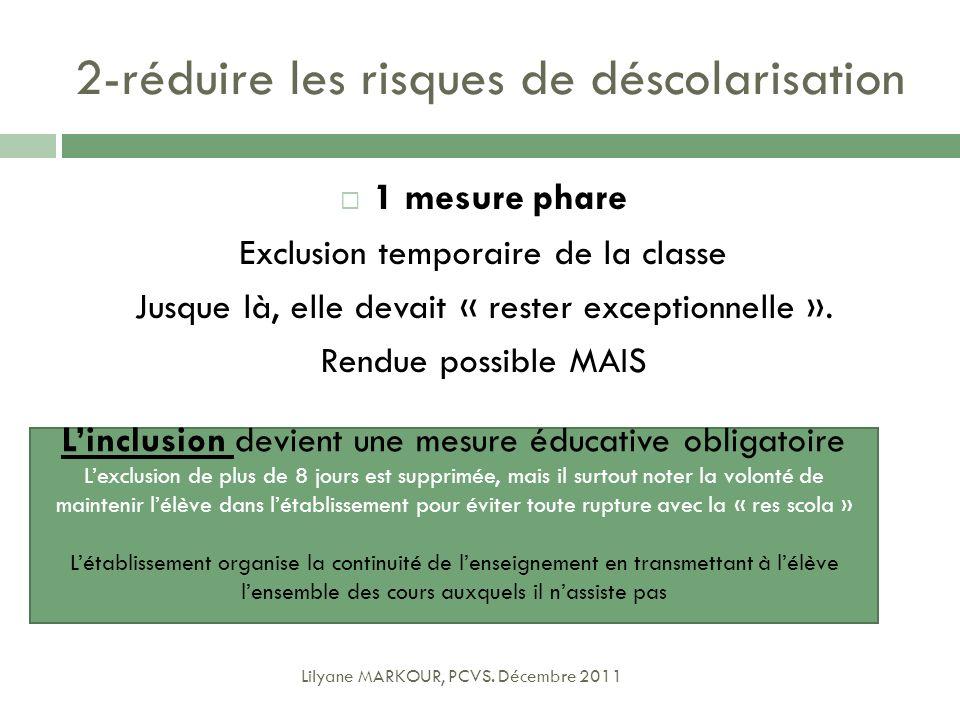 2-réduire les risques de déscolarisation 1 mesure phare Exclusion temporaire de la classe Jusque là, elle devait « rester exceptionnelle ». Rendue pos