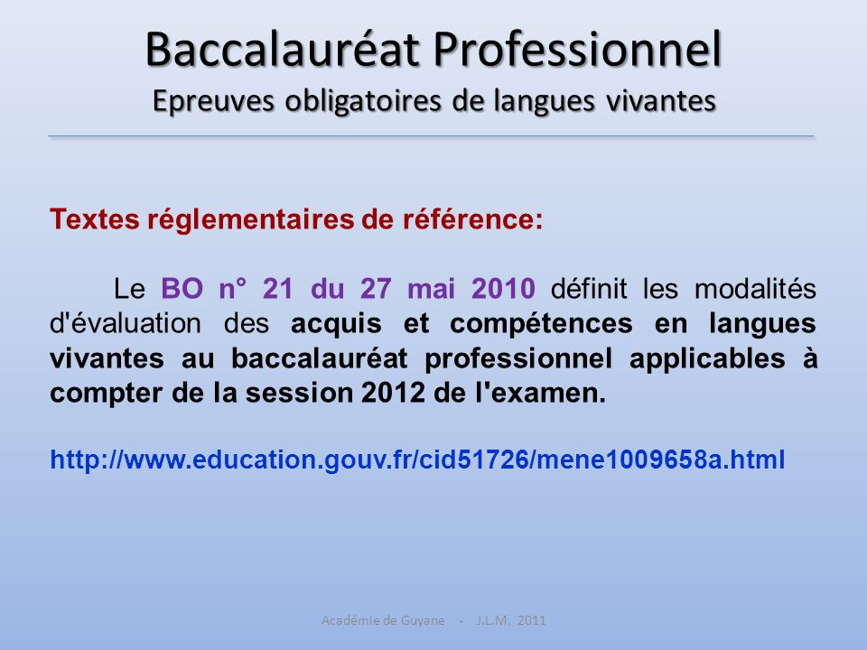 Baccalauréat Professionnel Epreuves obligatoires de langues vivantes Textes réglementaires de référence: Le BO n° 21 du 27 mai 2010 définit les modali