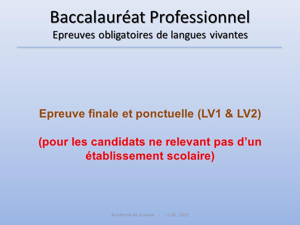 Baccalauréat Professionnel Epreuves obligatoires de langues vivantes Epreuve finale et ponctuelle (LV1 & LV2) (pour les candidats ne relevant pas dun