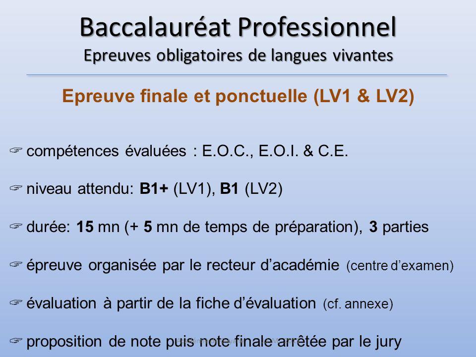 Baccalauréat Professionnel Epreuves obligatoires de langues vivantes Epreuve finale et ponctuelle (LV1 & LV2) compétences évaluées : E.O.C., E.O.I. &
