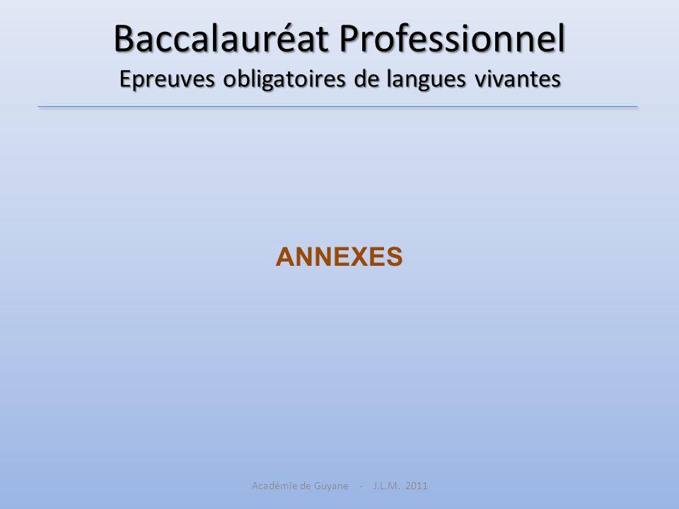 Baccalauréat Professionnel Epreuves obligatoires de langues vivantes ANNEXES Académie de Guyane - J.L.M. 2011