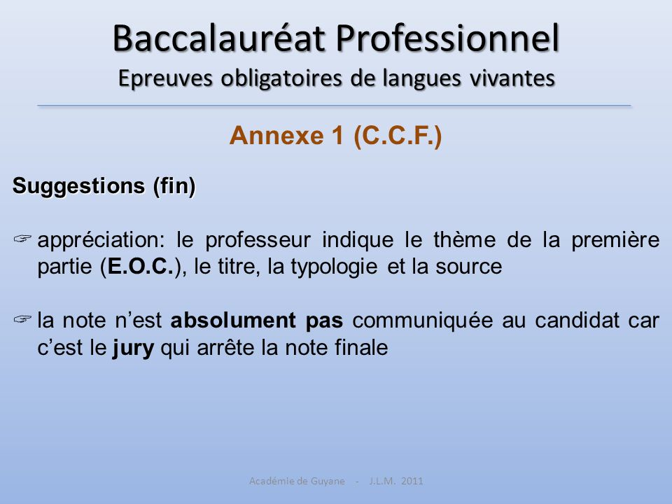 Baccalauréat Professionnel Epreuves obligatoires de langues vivantes Annexe 1 (C.C.F.) Suggestions (fin) appréciation: le professeur indique le thème