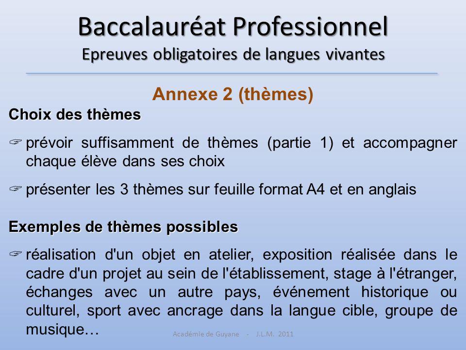 Baccalauréat Professionnel Epreuves obligatoires de langues vivantes Annexe 2 (thèmes) Choix des thèmes prévoir suffisamment de thèmes (partie 1) et a