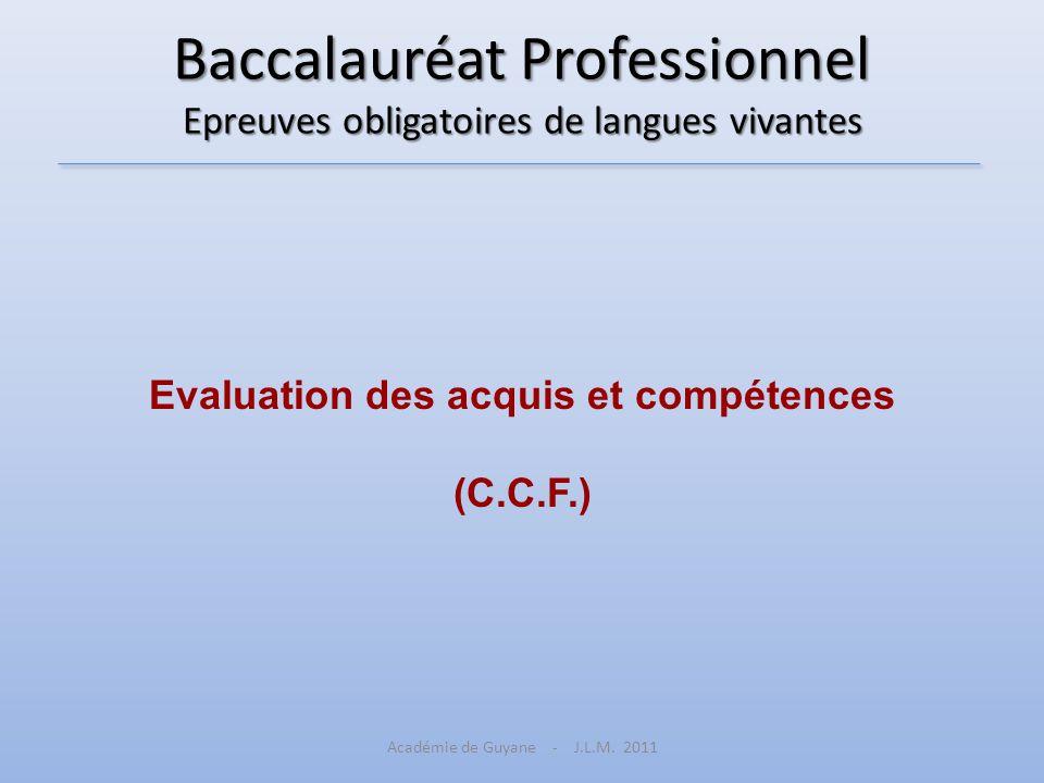 Baccalauréat Professionnel Epreuves obligatoires de langues vivantes Evaluation des acquis et compétences (C.C.F.) Académie de Guyane - J.L.M. 2011