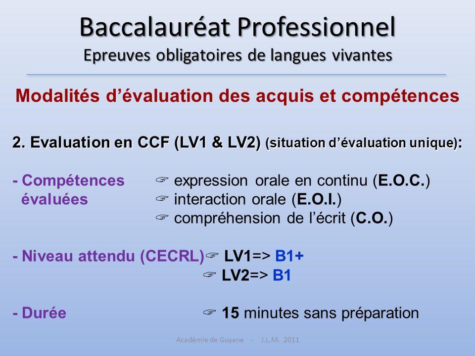 Baccalauréat Professionnel Epreuves obligatoires de langues vivantes 2.Evaluation en CCF (LV1 & LV2) (situation dévaluation unique) : - Compétences ex