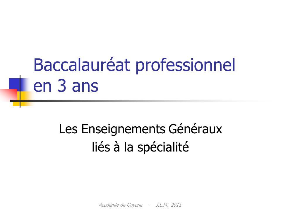 Baccalauréat professionnel en 3 ans Les Enseignements Généraux liés à la spécialité Académie de Guyane - J.L.M.