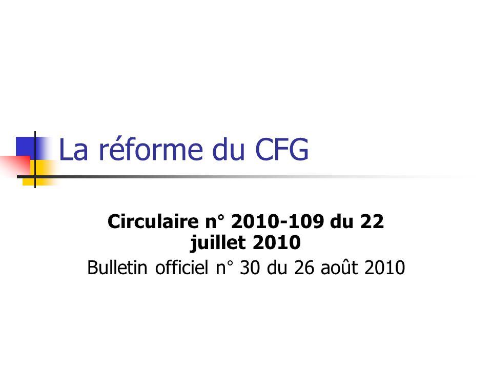 La réforme du CFG Circulaire n° 2010-109 du 22 juillet 2010 Bulletin officiel n° 30 du 26 août 2010