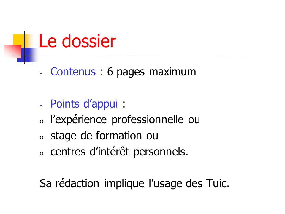 Le dossier - Contenus : 6 pages maximum - Points dappui : o lexpérience professionnelle ou o stage de formation ou o centres dintérêt personnels. Sa r