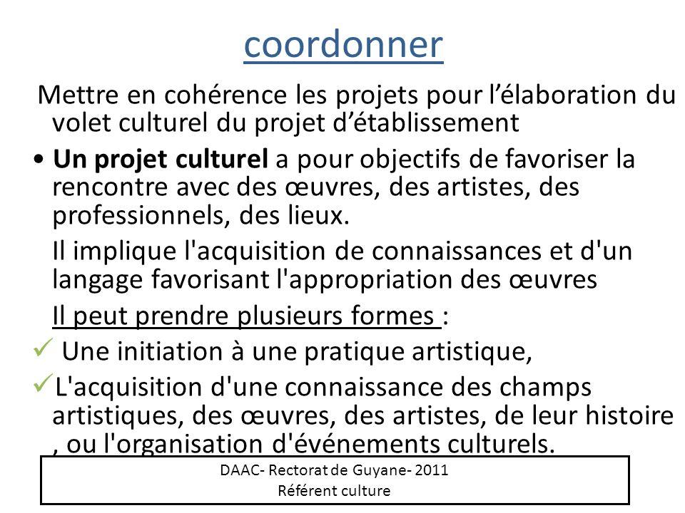 coordonner Mettre en cohérence les projets pour lélaboration du volet culturel du projet détablissement Un projet culturel a pour objectifs de favoris