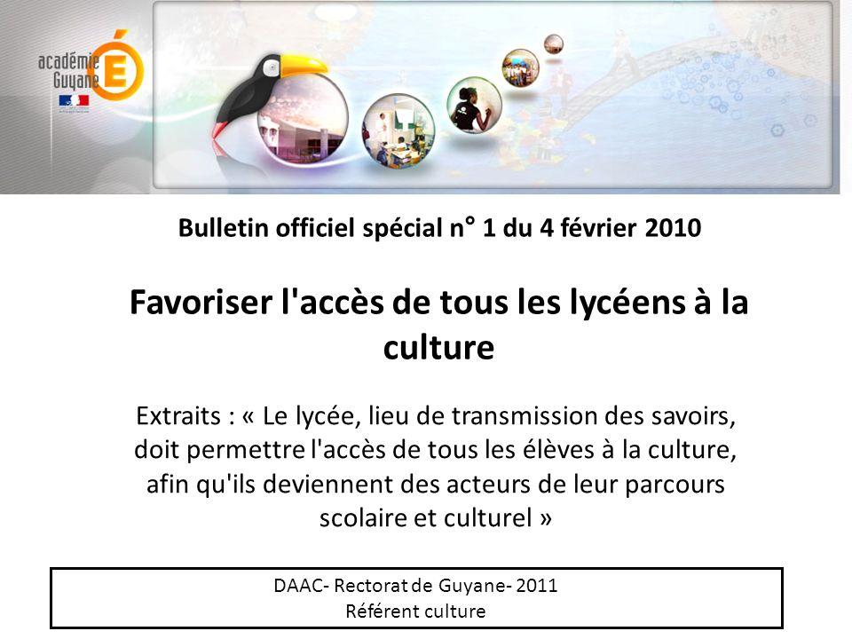 Bulletin officiel spécial n° 1 du 4 février 2010 Favoriser l'accès de tous les lycéens à la culture Extraits : « Le lycée, lieu de transmission des sa