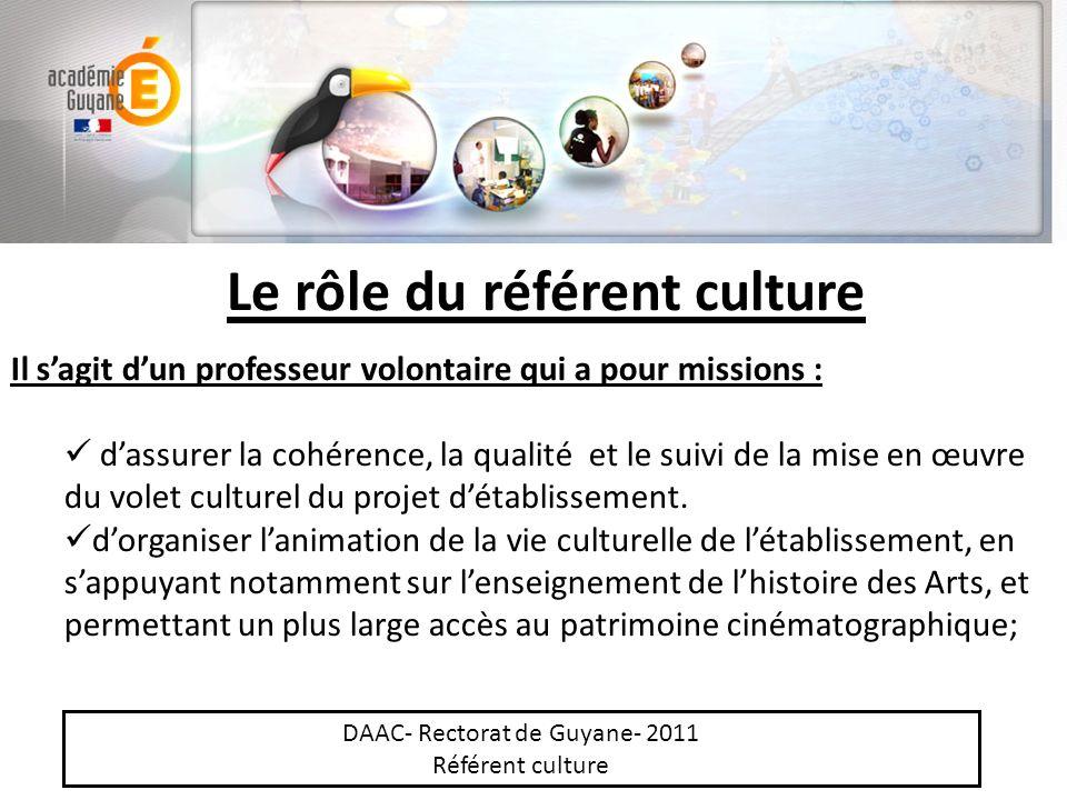 Le rôle du référent culture Il sagit dun professeur volontaire qui a pour missions : dassurer la cohérence, la qualité et le suivi de la mise en œuvre