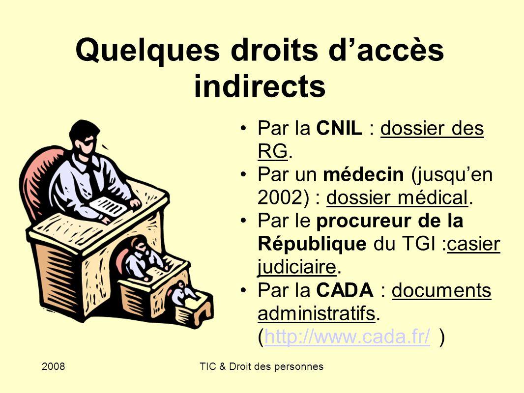2008TIC & Droit des personnes Quelques droits daccès indirects Par la CNIL : dossier des RG.