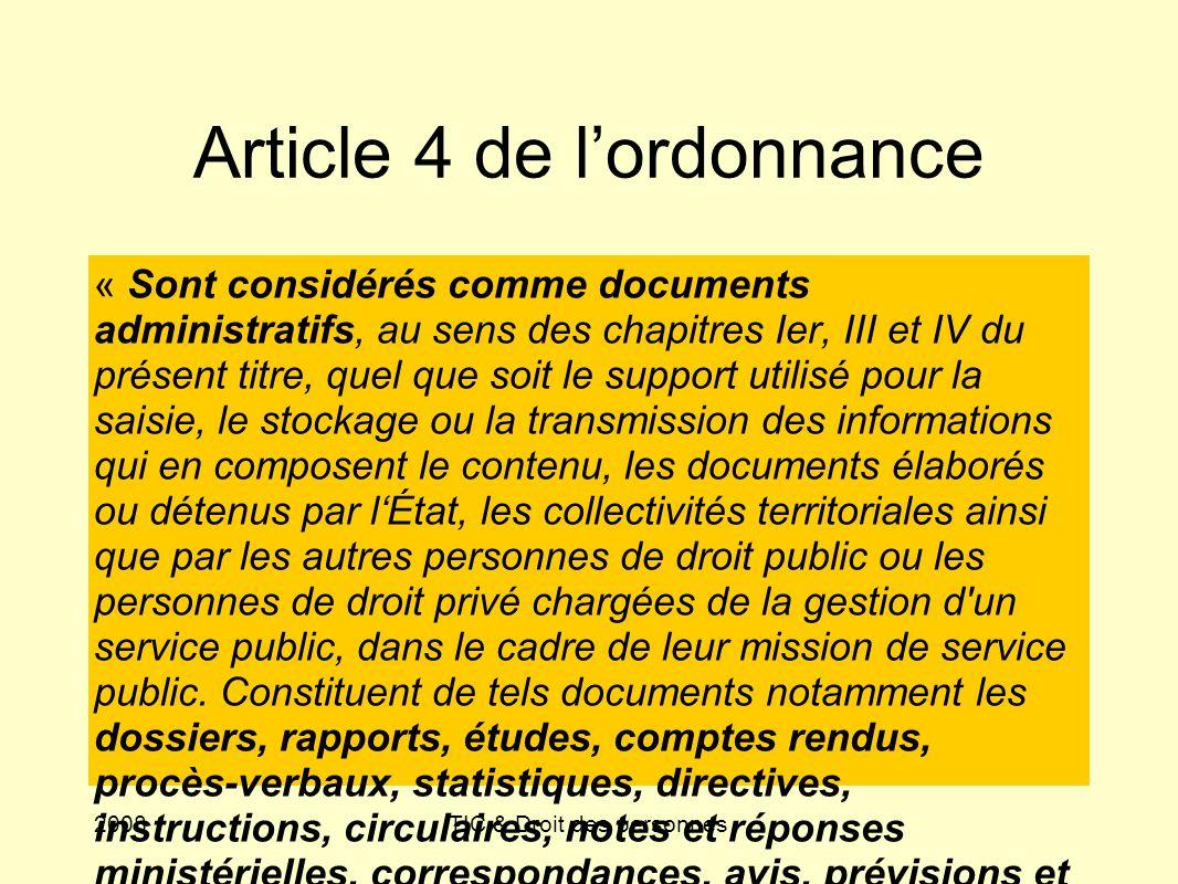 2008TIC & Droit des personnes Article 4 de lordonnance « Sont considérés comme documents administratifs, au sens des chapitres Ier, III et IV du prése