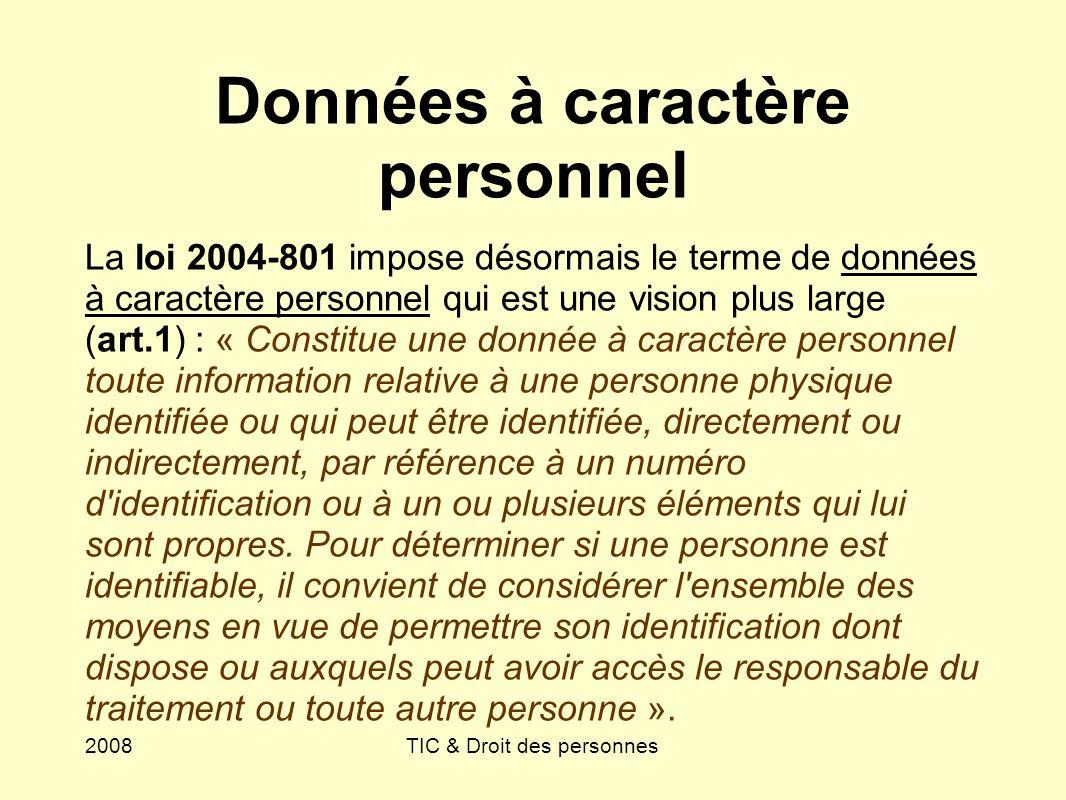 2008TIC & Droit des personnes Fichiers et traitements contrôlés Pour la loi 2004-801 : « Constitue un fichier de données à caractère personnel tout ensemble structuré et stable de données à caractère personnel accessibles selon des critères déterminés.