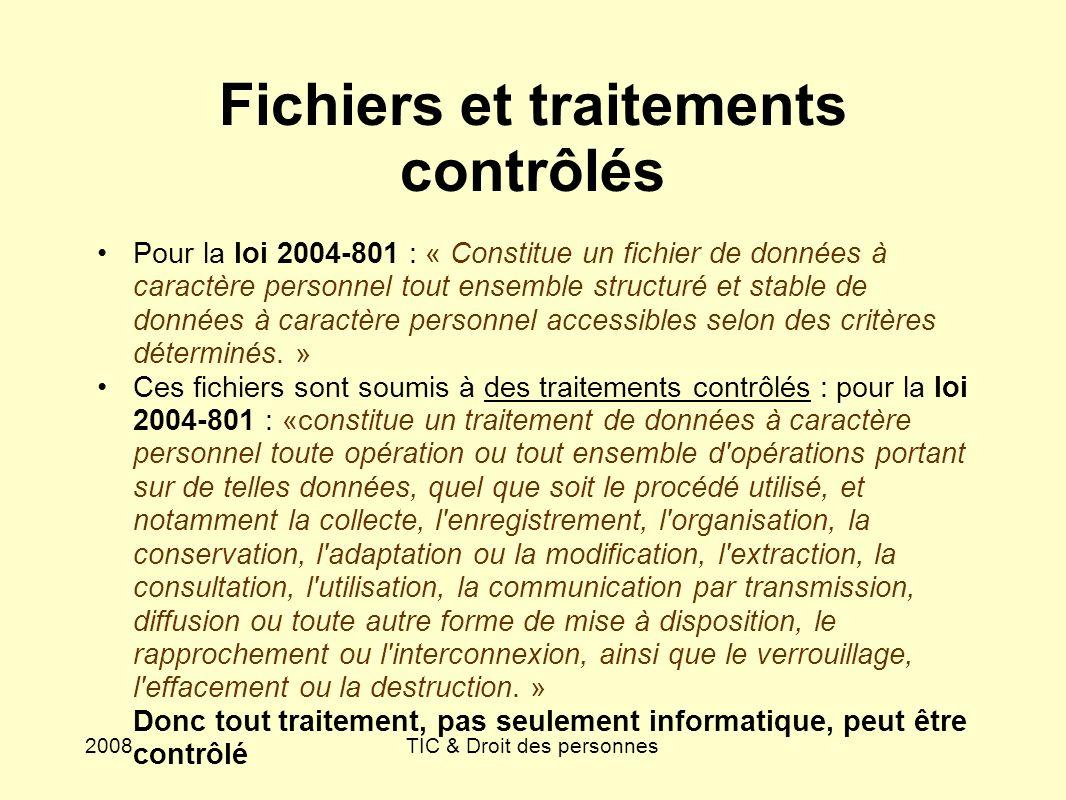 2008TIC & Droit des personnes Fichiers et traitements contrôlés Pour la loi 2004-801 : « Constitue un fichier de données à caractère personnel tout en
