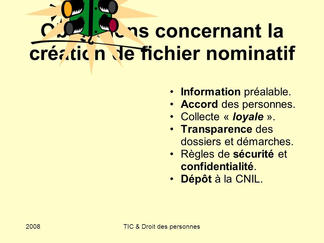 2008TIC & Droit des personnes Obligations concernant la création de fichier nominatif Information préalable. Accord des personnes. Collecte « loyale »