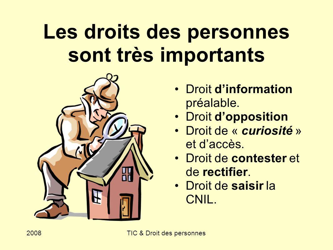 2008TIC & Droit des personnes Une Vidéo-surveillance très surveillée Consultation CE ou CA Obligation dinformation de toutes les personnes concernées Déclaration préalable pour tout traitement Garantie de la vie privée, des droits sociaux, etc.