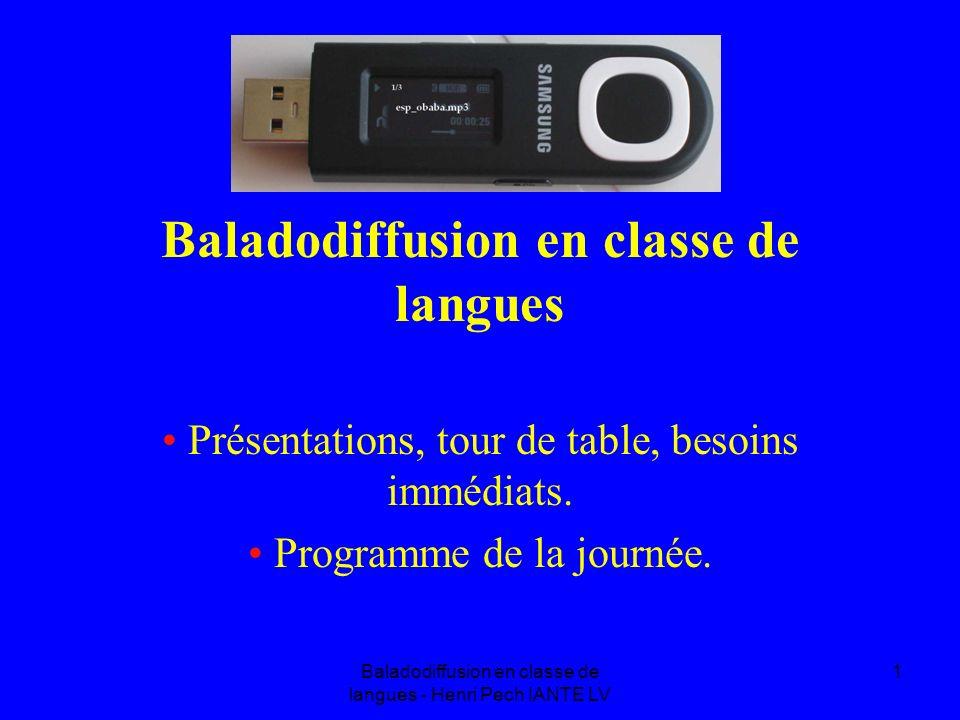 Baladodiffusion en classe de langues - Henri Pech IANTE LV 1 Baladodiffusion en classe de langues Présentations, tour de table, besoins immédiats. Pro