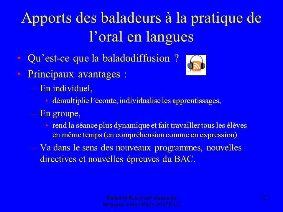 Baladodiffusion en classe de langues - Henri Pech IANTE LV 2 Apports des baladeurs à la pratique de loral en langues Quest-ce que la baladodiffusion .