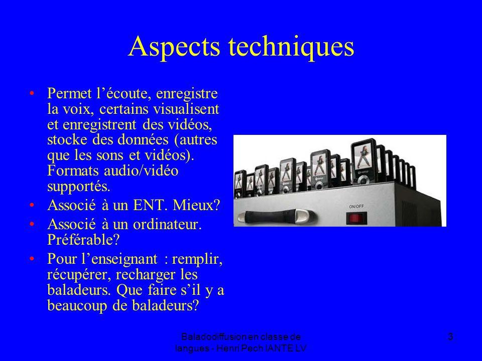 Baladodiffusion en classe de langues - Henri Pech IANTE LV 3 Aspects techniques Permet lécoute, enregistre la voix, certains visualisent et enregistrent des vidéos, stocke des données (autres que les sons et vidéos).