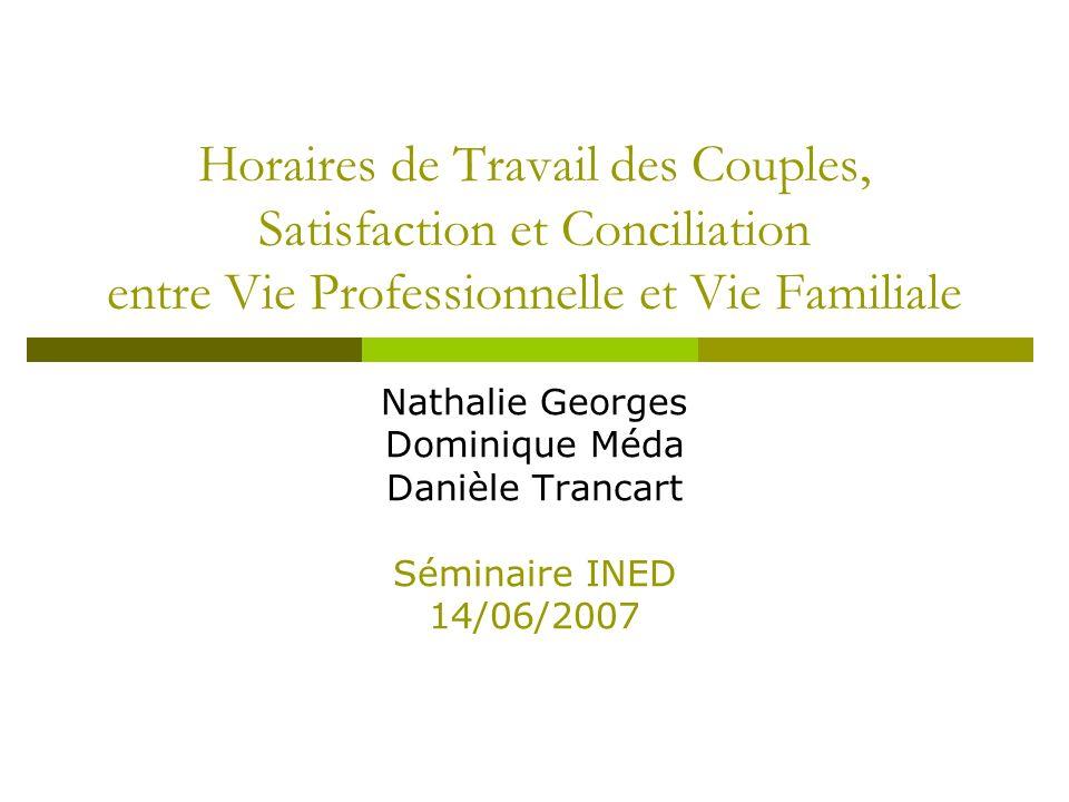 Horaires de Travail des Couples, Satisfaction et Conciliation entre Vie Professionnelle et Vie Familiale Nathalie Georges Dominique Méda Danièle Tranc